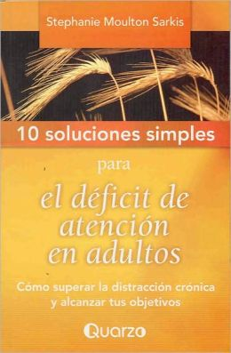 10 Soluciones simples para el deficit de atencion en adultos (10 Simple Solutions to Adult ADD )