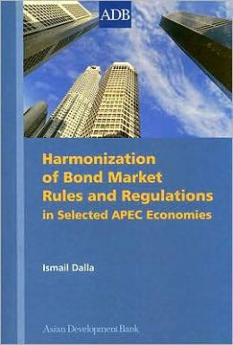 Harmonization of Bond Market Rules and Regulations in Selected APEC Economies