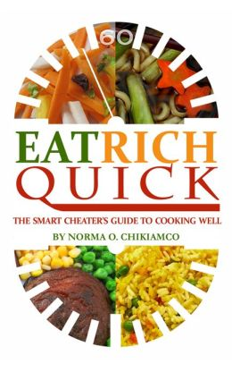 Eat Rich Quick: The Smart Cheater's Guide to Cooking Well