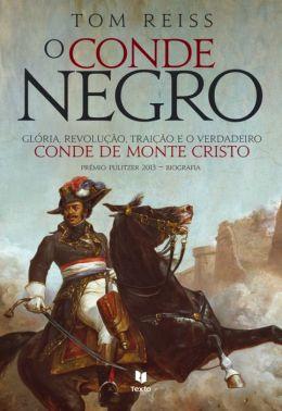 O Conde Negro - Glória, Revolução, Traição e o Verdadeiro Conde de Monte Cristo