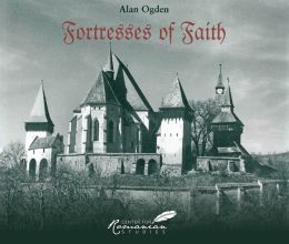 Fortresses of Faith: A Pictorial History of the Fortified Saxon Churches of Romania
