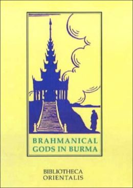 Brahmanical Gods of Burma: A Chapter of Indian Art and Iconography