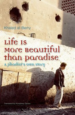 Life Is More Beautiful Than Paradise: A Jihadist's Own Story