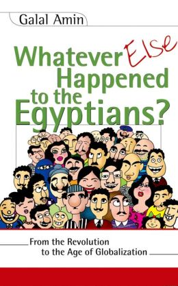 Whatever Else Happened to the Egyptians?: From the Revolution to the Age of Globalization