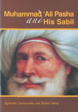 Muhammad 'Ali Pasha and His Sabil: A Guide to the Permanent Exhibition in the Sabil Muhammad 'Ali Pasha in Al-Aqqadin, Cairo