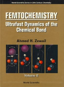 Femtochemistry: Ultrafast Dynamics of the Chemical Bond (Volumes I and II)