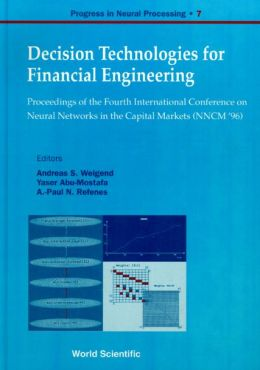 Decision Technologies for Financial Engineering: Proceedings of the Fourth International Conference on Neural Networks