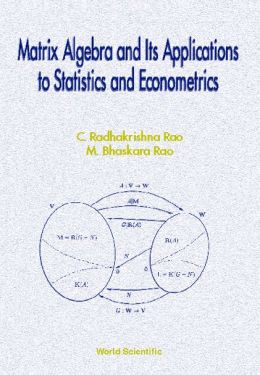 Matrix Algebra and Its Applications to Statistics and Econometrics
