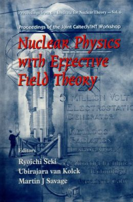 Nuclear Physics with Effective Field Theory: Proceedings of the Joint Caltech/Int Workshop