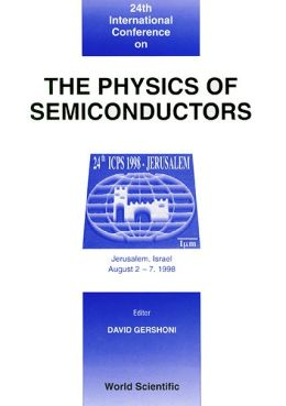 The Physics of Semiconductors: Proceedings of the 24th International Conference Jerusalem, Israel, 2-7 August 1998