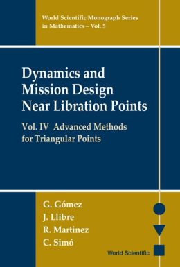 Dynamics and Mission Design Near Libration Points, Volume IV: Advanced Methods for Triangular Points
