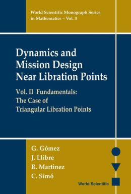 Dynamics and Mission Design Near Libration Points, Volume II: Fundamentals: The Case of Triangular Libration Points
