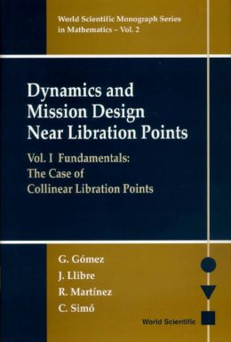 Dynamics and Mission Design Near Libration Points, Volume I: Fundamentals: The Case of Collinear Libration Points