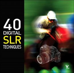 40 Digital SLR Techniques