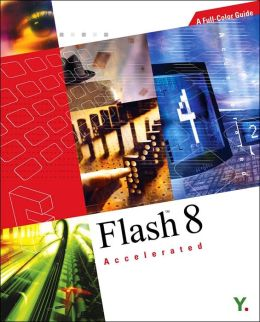 Flash 8 Accelerated: A Full-Color Guide