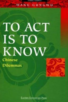 To Act Is to Know: Chinese Dilemmas