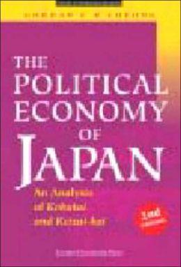 The Political Economy of Japan: An Analysis of Kokutai and Keizai-Kai