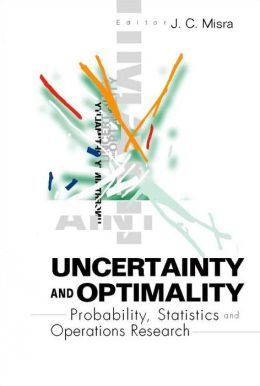 Uncertainty and Optimality: Probability, Statistics and Operations Research
