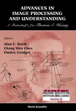 Advances in Image Processing and Understanding: A Festschrift for Thomas S. Huang