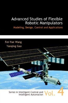Advanced Studies of Flexible Robotic Manipulators: Modeling, Design, Control and Applications