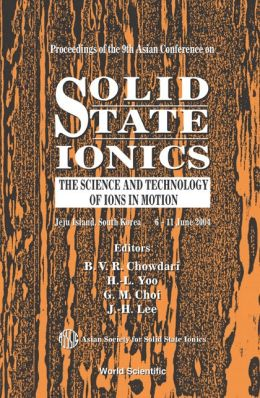 Solid State Ionics: The Science and Technology of Ions in Motion: Proceedings of the 9th Asian Conference