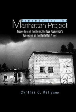 Remembering the Manhattan Project: Perspectives on the Making of the Atomic Bomb and Its Legacy
