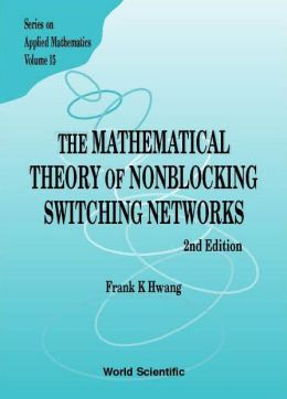 The Mathematical Theory of Nonblocking Switching Networks (Series on Applied Mathematics, Vol. 15)