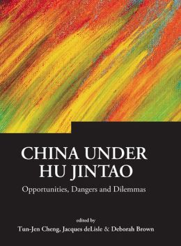 China Under Hu Jintao: Opportunities, Dangersnd Dilemmas