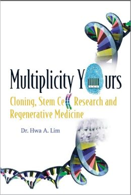Multiplicity Yours: Cloning, Stem Cell Researchnd Regenerative Medicine