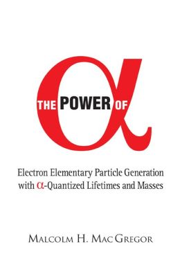 The Power of Alpha: Electron Elementary Particle Generation with a- Quantized Lifetimes and Masses