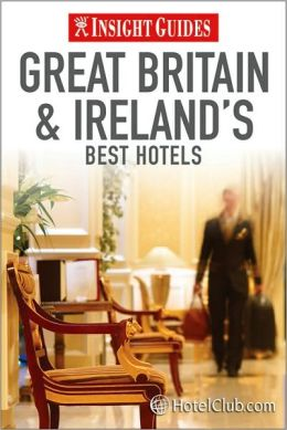 Insight Guides Best Hotels Great Britain and Ireland: Including the Channel Islands and Ilse of Man