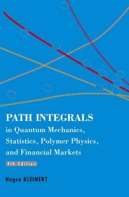Path Integrals in Quantum Mechanics, Statistics, Polymer Physicsnd Financial Markets (4th Edition)