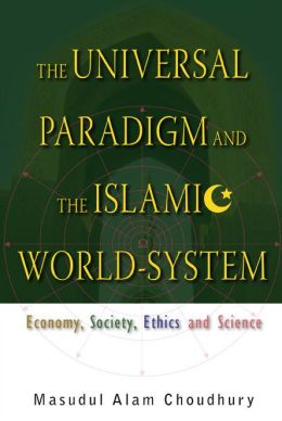 Universal Paradigm and the Islamic World-System: Economy, Society, Ethics and Science