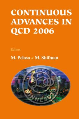 Continuous Advances in Qcd 2006: Proceedings of the Conference