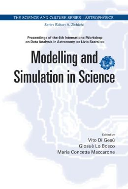 Modeling and Simulation in Science: Proceedings of the 6th International Workshop on Data Analysis in Astronomy ?Livio Scarsi?