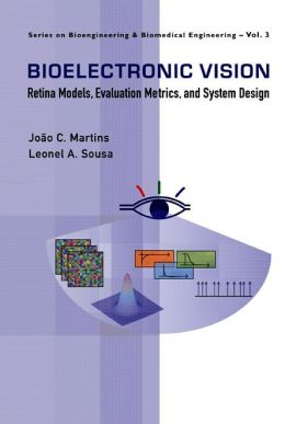 Bioelectronic Vision: Retina Models, Evaluation Metrics and System Design