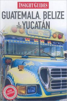 Insight Guide: Guatemala, Belize and Yucatan