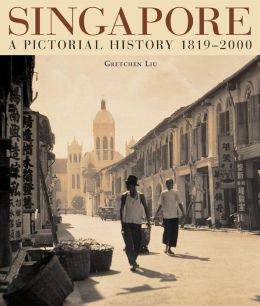 Singapore: A Pictorial History 1819-2000