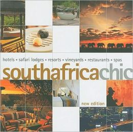 South Africa Chic: Hotels - Safari Lodges - Resorts - Vineyards - Restaurants - Spas