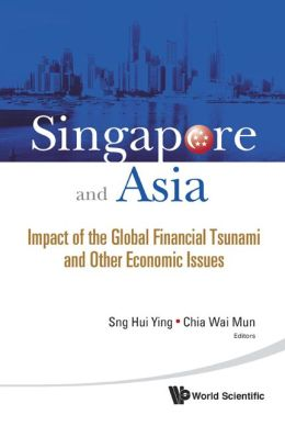 Singapore and Asia: Impact of the Global Financial Tsunami and Other Economic Issues