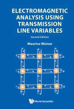Electromagnetic Analysis Using Transmission Line Variables (2nd Edition)