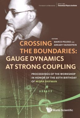 Crossing the Boundaries: Gauge Dynamics at Strong Coupling: Proceedings of the Workshop in Honor of the 60th Birthday of Misha Shifman