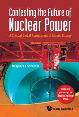 Contesting the Future of Nuclear Power: A Critical Global Assessment of Atomic Energy