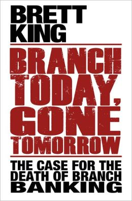 Branch Today, Gone Tomorrow: The Case for the Death of Branch Banking
