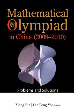 Mathematical Olympiad in China (20092010): Problems and Solutions