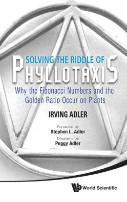 Solving the Riddle of Phyllotaxis: Why the Fibonacci Numbers and the Golden Ratio Occur on Plants