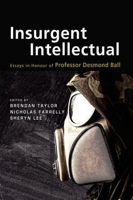 Insurgent Intellectual: Essays in Honour of Professor Desmond Ball