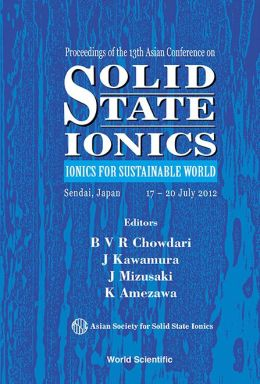 Solid State Ionics: Ionics for Sustainable World, Proceedings of the 13th Asian Conference