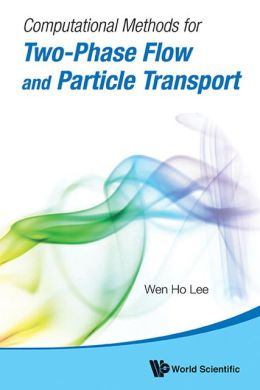 Computational Methods for Two-Phase Flow and Particle Transport (With CD-ROM)