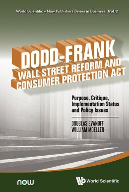 Dodd-Frank Wall Street Reform and Consumer Protection ACT: Purpose, Critique, Implementation Status and Policy Issues